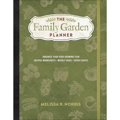 The Family Garden Planner - by  Melissa K Norris (Paperback)