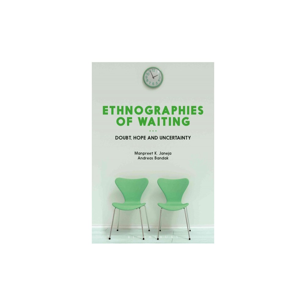 Ethnographies of Waiting : Doubt, Hope and Uncertainty - (Hardcover)