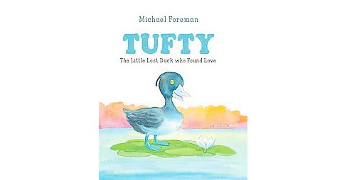 Tufty : The Little Lost Duck Who Found Love (Hardcover) (Michael Foreman) - image 1 of 1