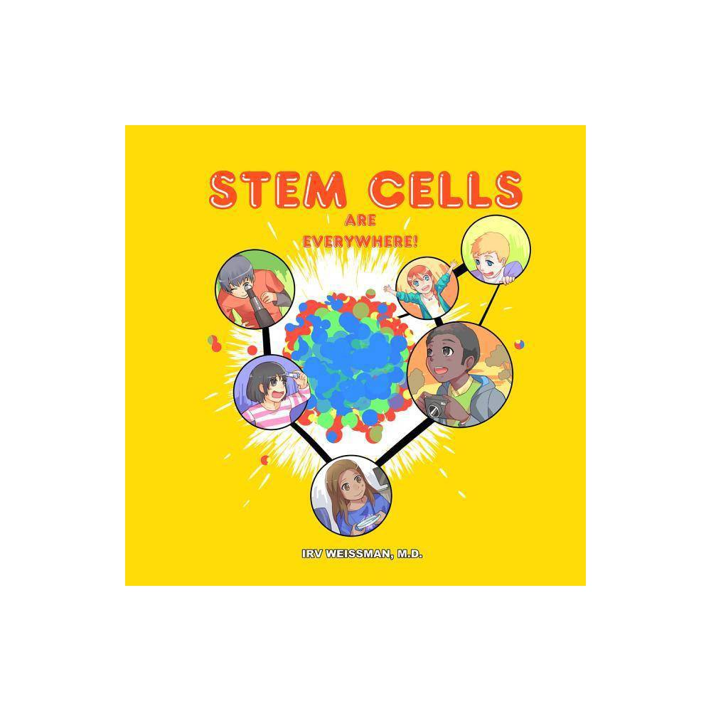 Stem Cells Are Everywhere By Irv Weissman Md Paperback