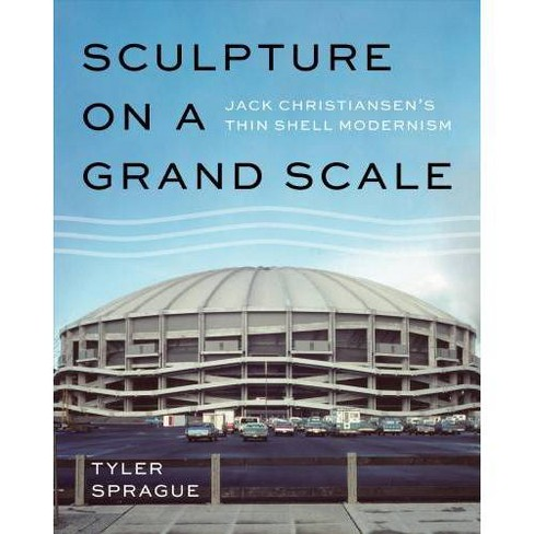 Sculpture on a Grand Scale - by  Tyler Sprague (Hardcover) - image 1 of 1
