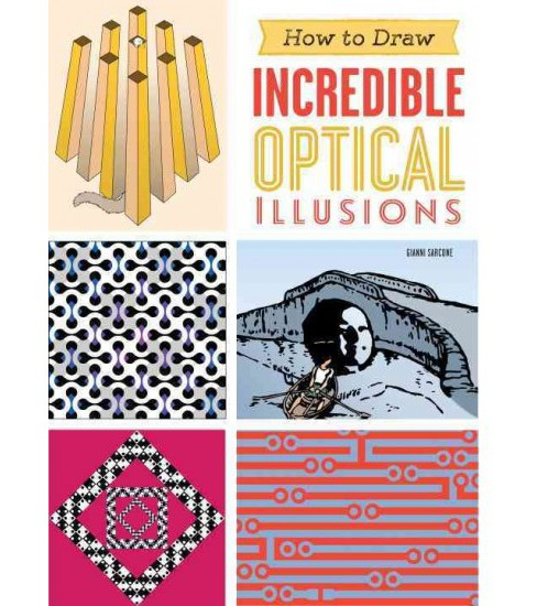 How to Draw Incredible Optical Illusions (Paperback) (Gianni A. Sarcone) - image 1 of 1