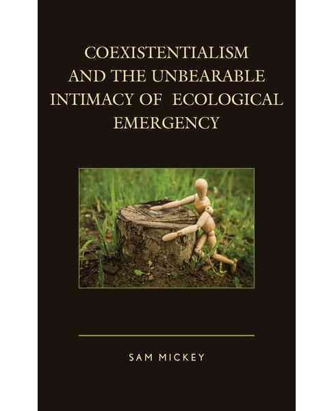 Coexistentialism and the Unbearable Intimacy of Ecological Emergency -  by Sam Mickey (Paperback) - image 1 of 1
