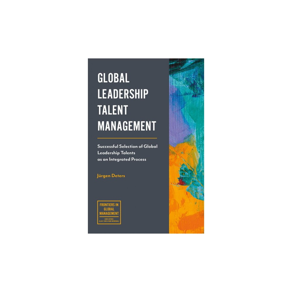 Global Leadership Talent Management : Successful Selection of Global Leadership Talents As an Integrated Global Leadership Talent Management : Successful Selection of Global Leadership Talents As an Integrated