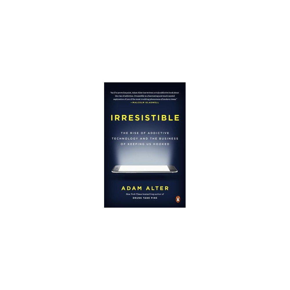 Irresistible : The Rise of Addictive Technology and the Business of Keeping Us Hooked - Reprint