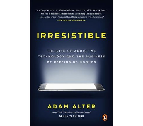 Irresistible : The Rise of Addictive Technology and the Business of Keeping Us Hooked - Reprint - image 1 of 1