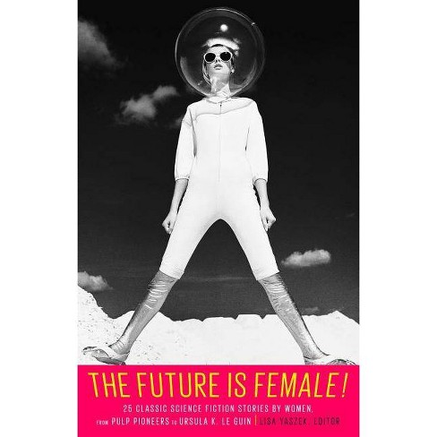 The Future Is Female! 25 Classic Science Fiction Stories by Women, from Pulp Pioneers to Ursula K. Le - image 1 of 1