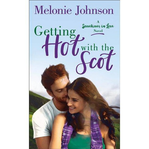 Getting Hot with the Scot - (Sometimes in Love) by  Melonie Johnson (Paperback) - image 1 of 1