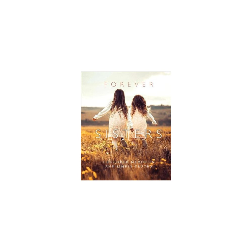 Forever Sisters : Cherished Memories & Simple Truths - by D. A. Michaels (Hardcover)