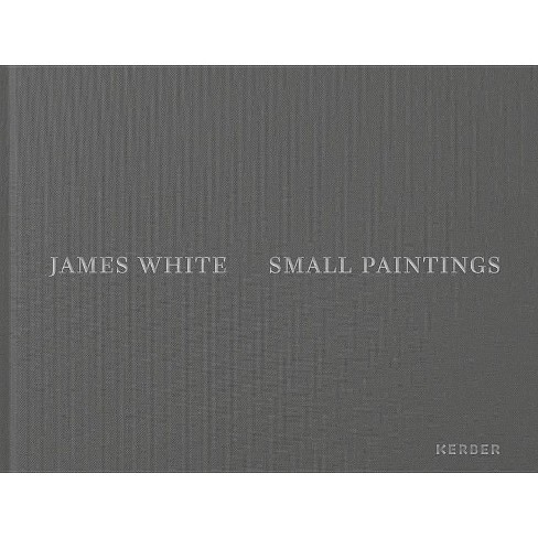 James White: Small Paintings - (Hardcover) - image 1 of 1