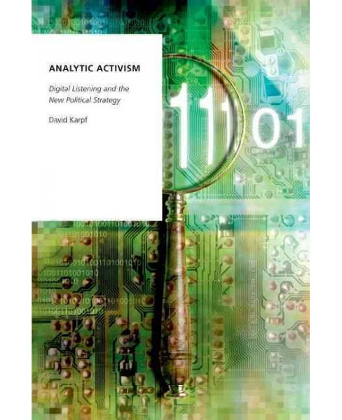 Analytic Activism : Digital Listening and the New Political Strategy (Paperback) (David Karpf) - image 1 of 1