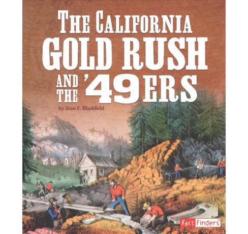 California Gold Rush and the '49ers -  (Fact Finders) by Jean F. Blashfield (Paperback) - image 1 of 1