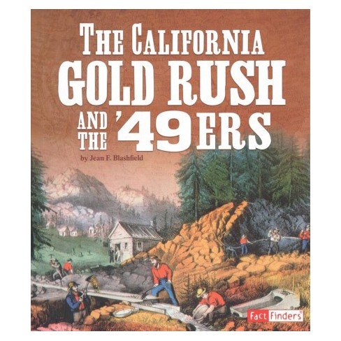 california gold rush and the 49ers fact finders by jean f
