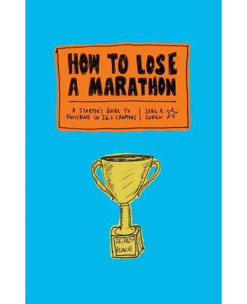 How to Lose a Marathon : A Starter's Guide to Finishing in 26.2 Chapters (Paperback) (Joel H. Cohen) - image 1 of 1