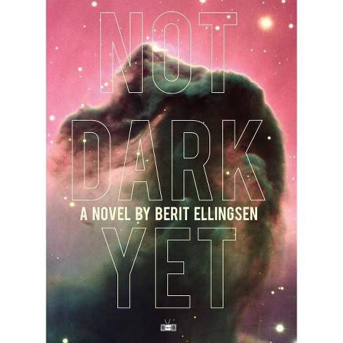 Not Dark Yet - by  Berit Ellingsen (Paperback) - image 1 of 1