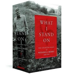 What I Stand On: The Collected Essays of Wendell Berry 1969-2017 - (Hardcover)