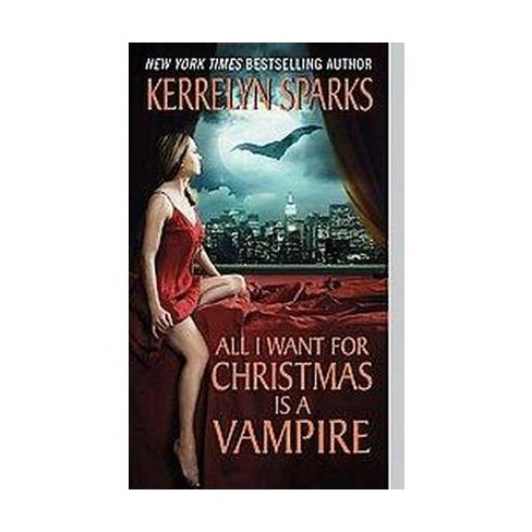 All I Want for Christmas is a Vampire (Paperback) by Kerrelyn Sparks - image 1 of 1