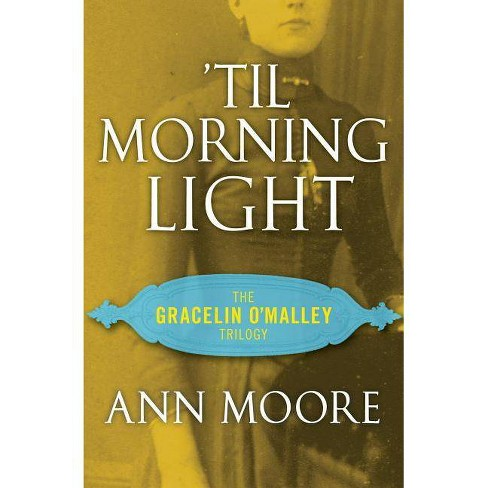 'til Morning Light - (Gracelin O'Malley Trilogy) by  Ann Moore (Paperback) - image 1 of 1