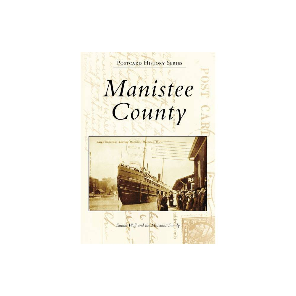 Manistee County Postcard History By Emma Wolf The Musculus Family Paperback
