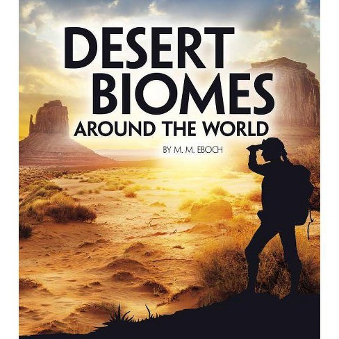Desert Biomes Around the World - (Exploring Earth's Biomes) by  M M Eboch (Paperback) - image 1 of 1