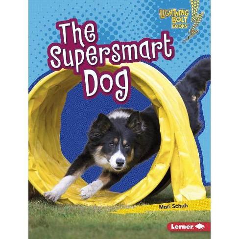 The Supersmart Dog - (Lightning Bolt Books (R) -- Supersmart Animals) by  Mari C Schuh (Hardcover) - image 1 of 1