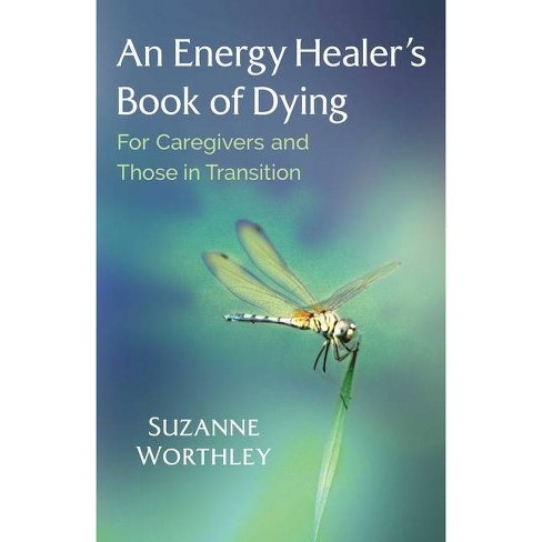 An Energy Healer's Book of Dying - by  Suzanne Worthley (Paperback) - image 1 of 1