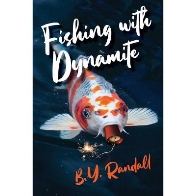 Fishing With Dynamite - by  B Y Randall (Paperback)