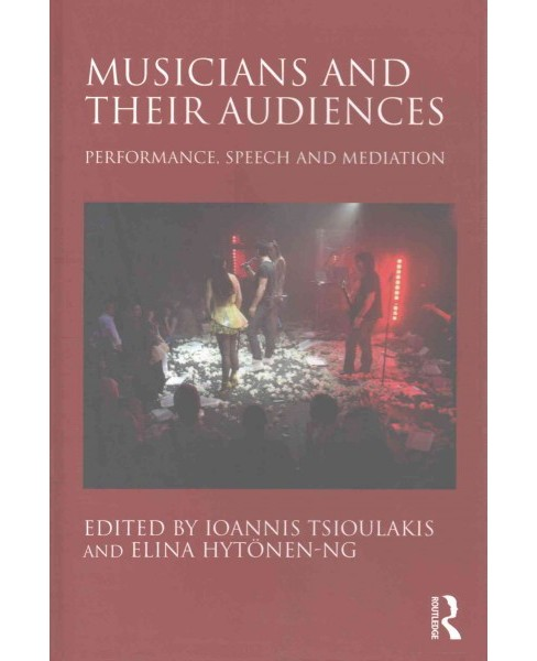 Musicians and Their Audiences : Performance, Speech and Mediation (Hardcover) (Ioannis Tsioulakis) - image 1 of 1
