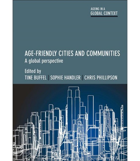 Age-Friendly Cities and Communities : A Global Perspective -  (Hardcover) - image 1 of 1