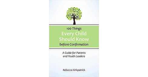 100 Things Every Child Should Know Before Confirmation : A Guide for Parents and Youth Leaders - image 1 of 1
