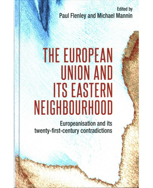European Union and Its Eastern Neighbourhood : Europeanisation and Its Twenty-First-Century - image 1 of 1
