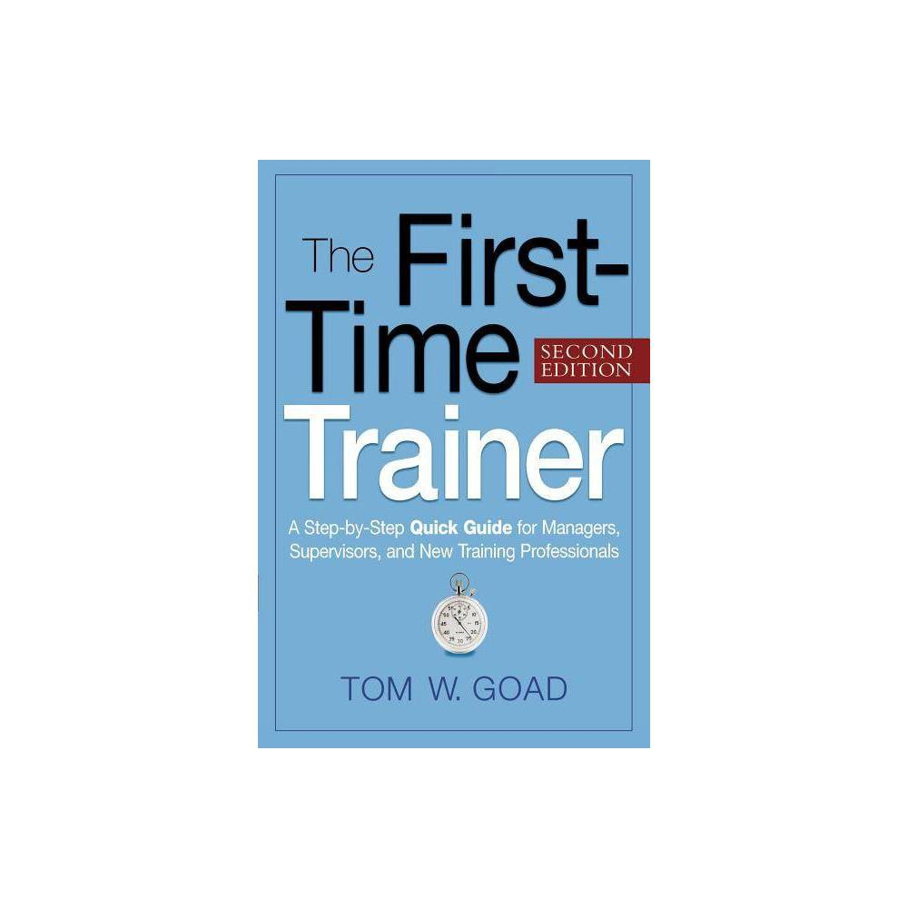 The First Time Trainer 2nd Edition By Tom W Goad Paperback