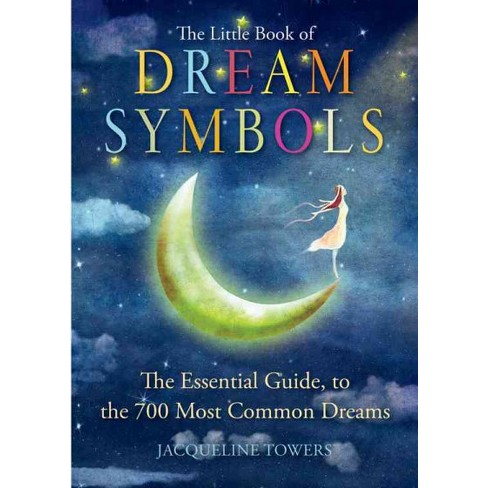 Little Book Of Dream Symbols The Essential Guide To Over 700 Of