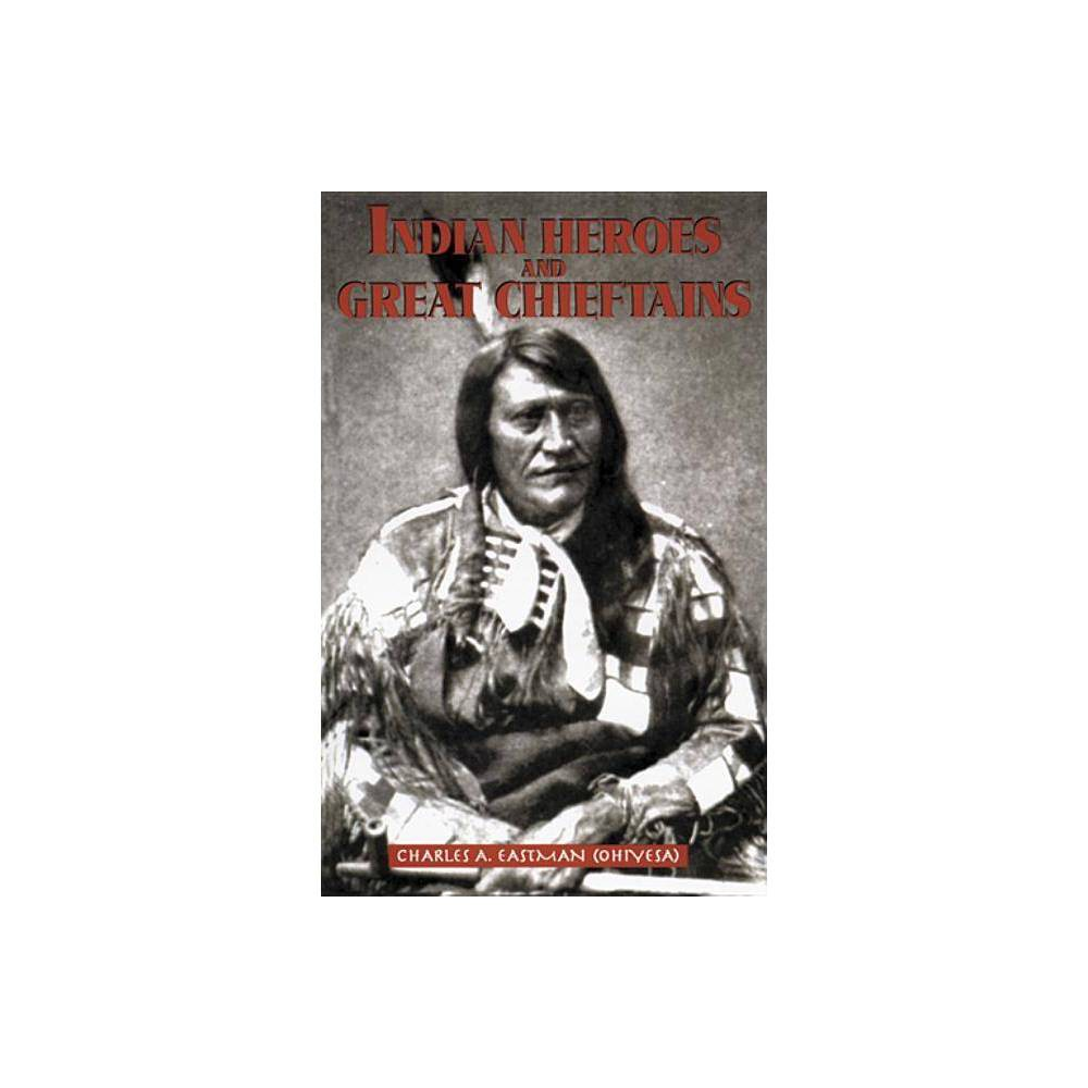 Indian Heroes And Great Chieftains Dover Books On The American Indians By Charles A Eastman Paperback