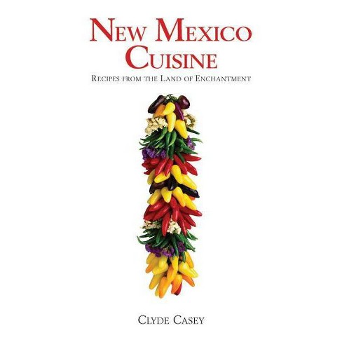 New Mexico Cuisine - by  Clyde Casey (Paperback) - image 1 of 1