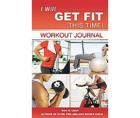 I Will Get Fit This Time! : Workout Journal (Paperback) (Alex A. Lluch) - image 1 of 1