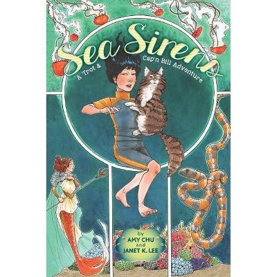 Sea Sirens - (Trot & Cap'n Bill Adventure) by  Amy Chu (Hardcover)