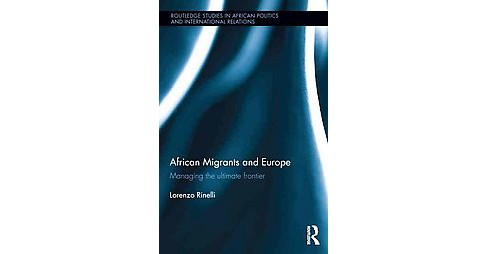 African Migrants and Europe : Managing the Ultimate Frontier (Hardcover) (Lorenzo Rinelli) - image 1 of 1