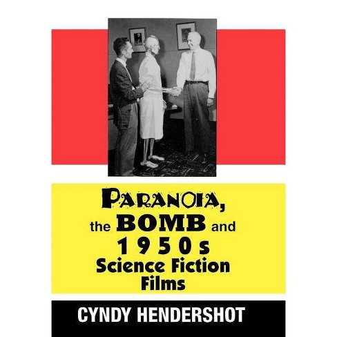 Paranoia, the Bomb, and 1950s Science Fiction Films - by  Cynthia Hendershot & Cyndy Hendershot - image 1 of 1