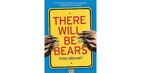 There Will Be Bears (Reprint) (Paperback) (Ryan Gebhart) - image 1 of 1