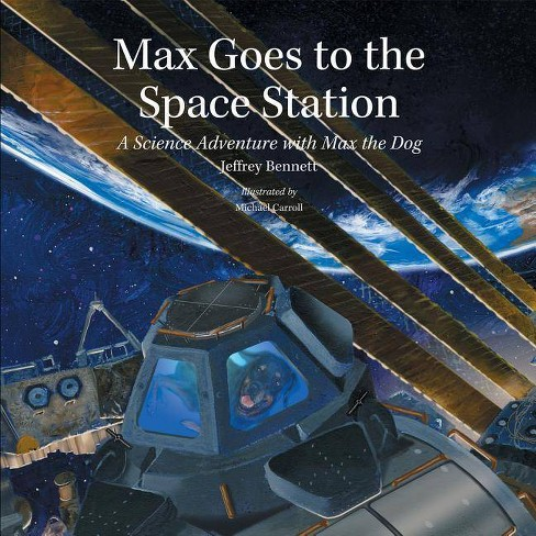 Max Goes to the Space Station - by  Jeffrey Bennett (Hardcover) - image 1 of 1