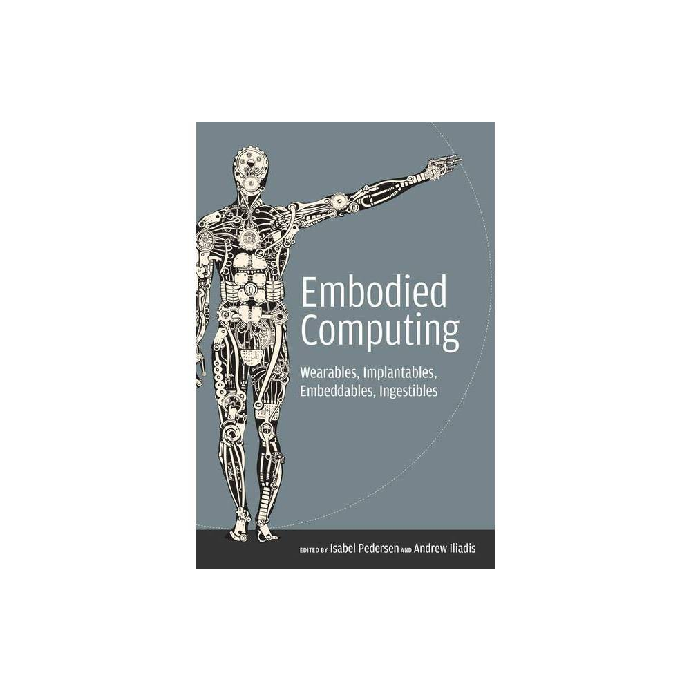 Embodied Computing Mit Press By Isabel Pedersen Andrew Iliadis Paperback