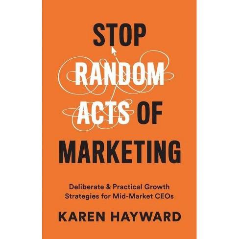 Stop Random Acts of Marketing - by  Karen Hayward (Paperback) - image 1 of 1