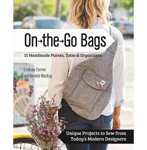 On the Go Bags : 15 Handmade Purses, Totes & Organizers: Unique Projects to Sew from Today's Modern - image 1 of 1