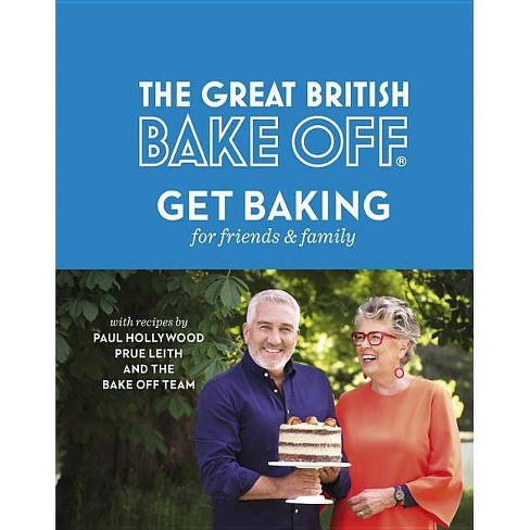 The Great British Bake Off: Get Baking for Friends and Family - by  Paul Hollywood & Prue Leith - image 1 of 1