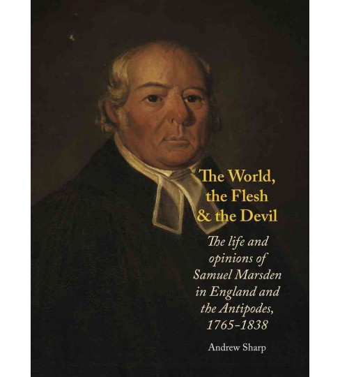 World, the Flesh and the Devil : The Life and Opinions of Samuel Marsden in England and the Antipodes - image 1 of 1