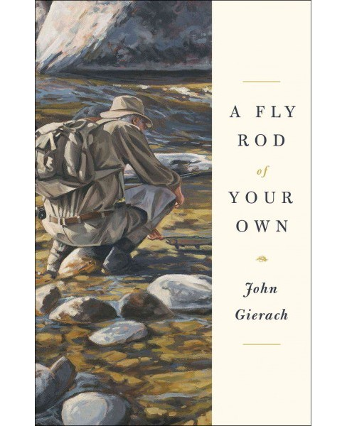 Fly Rod of Your Own -  by John Gierach (Hardcover) - image 1 of 1