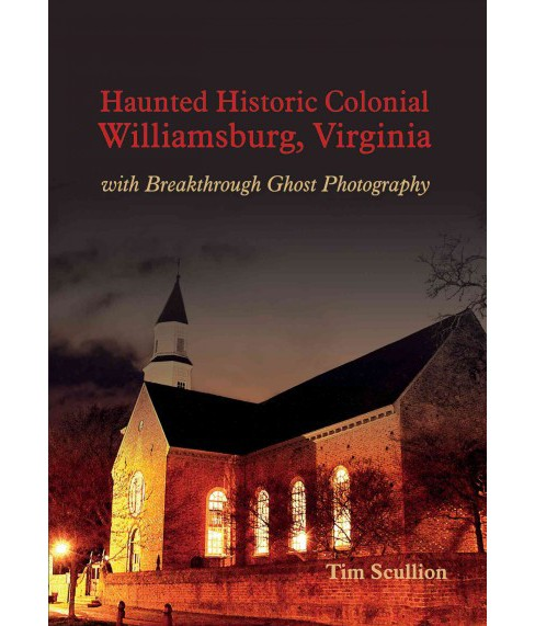 Haunted Historic Colonial Williamsburg. Virginia : With Breakthrough Ghost Photography (Paperback) (Tim - image 1 of 1