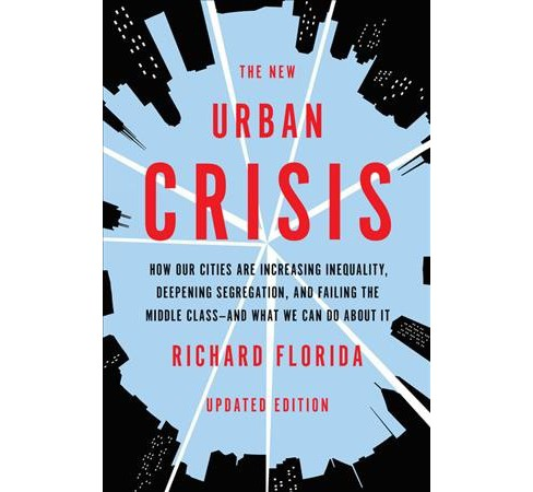 New Urban Crisis : How Our Cities Are Increasing Inequality, Deepening Segregation, and Failing the - image 1 of 1