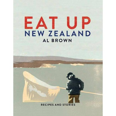 Eat Up New Zealand - by  Al Brown (Hardcover)